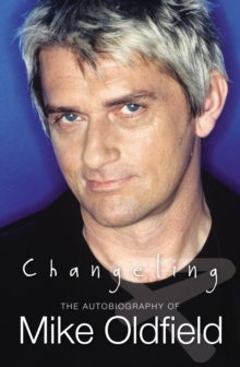 Changeling : The Autobiography of Mike Oldfield, Hardback Book