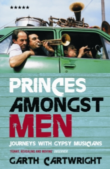 Princes Amongst Men : Journeys with Gypsy Musicians, Paperback