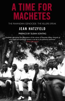A Time for Machetes : The Rwandan Genocide - The Killers Speak, Paperback