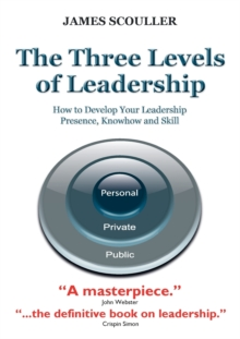 The Three Levels of Leadership : How to Develop Your Leadership Presence, Knowhow and Skill, Paperback