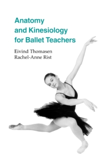 Anatomy and Kinesiology for Ballet Teachers, Paperback