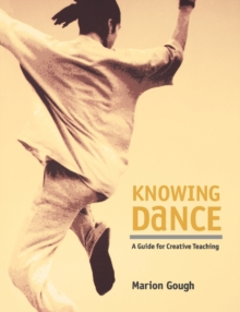 Knowing Dance : A Guide to Creative Teaching, Paperback Book