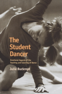 The Student Dancer : Emotional Aspects of the Teaching and Learning of Dance, Paperback