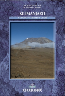 Kilimanjaro: A Complete Trekker's Guide : Preparations, Practicalities and Trekking Routes to the 'Roof of Africa', Paperback