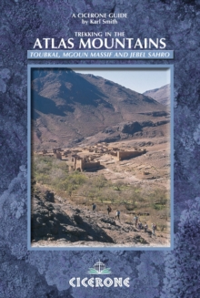 Trekking in the Atlas Mountains : Toubkal, Mgoun Massif and Jebel Sahro, Paperback