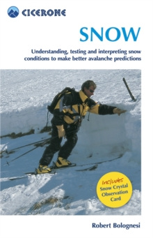 Snow : Understanding, Testing and Interpreting Snow Conditions to Make Better Avalanche Predictions, Paperback