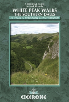 White Peak Walks: the Southern Dales : 30 Walks in Derbyshire and Staffordshire, Paperback