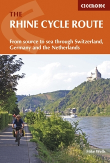 The Rhine Cycle Route : From Source to Sea Through Switzerland, Germany and the Netherlands, Paperback