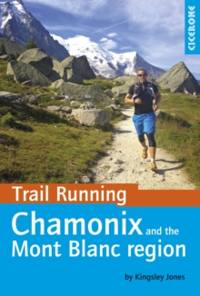 Trail Running - Chamonix and the Mont Blanc Region : 40 Routes in the Chamonix Valley, Italy and Switzerland, Paperback Book