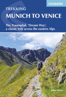 The Trekking Munich to Venice : The Traumpfad - 'Dreamway', a Classic Trek Across the Eastern Alps, Paperback