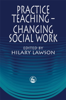 Practice Teaching : Changing Social Work, Paperback
