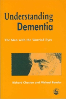 Understanding Dementia : The Man with the Worried Eyes, Paperback