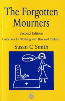 The Forgotten Mourners : Guidelines for Working with Bereaved Children, Paperback