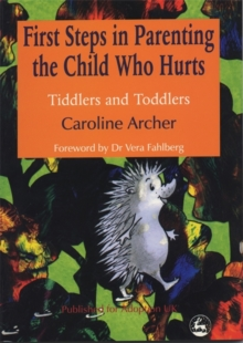 First Steps in Parenting the Child Who Hurts : Tiddlers and Toddlers, Paperback Book