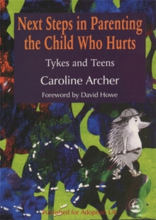Next Steps in Parenting the Child Who Hurts : Tykes and Teens, Paperback