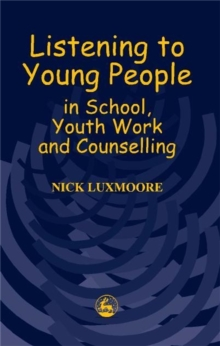 Listening to Young People in School, Youth Work and Counselling, Paperback