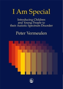 I am Special : Introducing Children and Young People to Their Autistic Spectrum Disorder, Paperback
