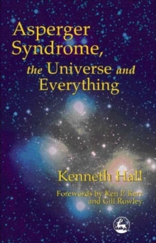 Asperger Syndrome, the Universe and Everything : Kenneth's Book, Paperback