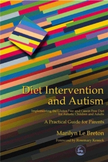 Diet Intervention and Autism : Implementing the Gluten Free and Casein Free Diet for Autistic Children and Adults - A Practical Guide for Parents, Paperback