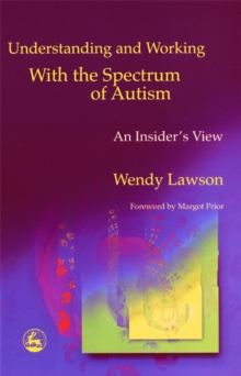 Understanding and Working with the Spectrum of Autism : An Insider's View, Paperback