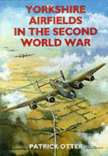 Yorkshire Airfields in the Second World War, Paperback Book