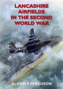 Lancashire Airfields in the Second World War, Paperback Book