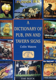 A Dictionary of Pub, Inn and Tavern Signs, Paperback Book