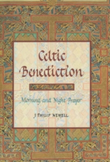 Celtic Benediction : Prayers for Morning and Evening, Hardback Book