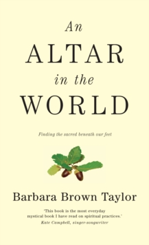 An Altar in the World : Finding the Sacred Beneath Our Feet, Paperback