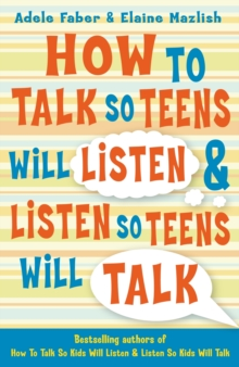 How to Talk So Teens Will Listen and Listen So Teens Will Talk, Paperback