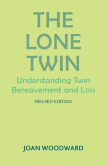 The Lone Twin : Understanding Twin Bereavement and Loss, Paperback