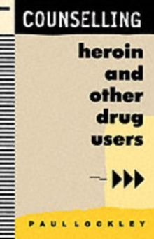 Counselling Heroin and Other Drug Users, Paperback Book