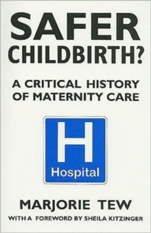 Safer Childbirth? : A Critical History of Maternity Care, Paperback