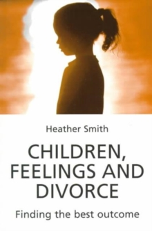 Children, Feelings and Divorce : Finding the Best Outcome, Paperback Book