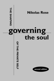 Governing the Soul : Shaping of the Private Self, Paperback