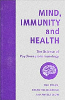 Mind, Immunity and Health : The Science of Psychoneuroimmunology, Paperback Book