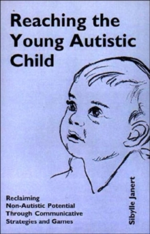 Reaching the Young Autistic Child : Reclaiming Non-autistic Potential Through Communicative Strategies and Games, Paperback