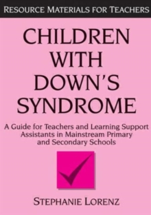 Children With Down's Syndrome : A Guide for Teachers and Support Assistants in Mainstream Primary and Secondary Schools, Paperback