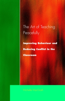 The Art of Teaching Peacefully : Improving Behavior and Reducing Conflict in the Classroom, Paperback