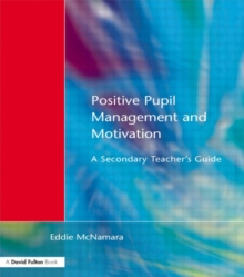 Positive Pupil Management and Motivation : A Secondary Teacher's Guide, Paperback Book