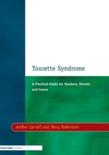 Tourette Syndrome : A Practical Guide for Teachers, Parents and Carers, Paperback Book