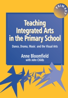 Teaching Integrated Arts in the Primary School : Dance, Drama, Music and the Visual Arts, Paperback Book