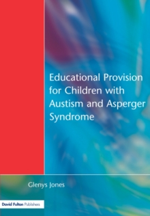 Educational Provision for Children with Autism and Asperger Syndrome : Meeting Their Needs, Paperback Book