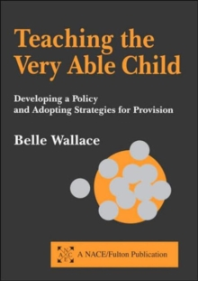 Teaching the Very Able Child : Developing a Policy and Adopting Strategies for Provision, Paperback