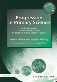 Progression in Primary Science : A Guide to the Nature and Practice of Science in Key Stages 1 and 2, Paperback