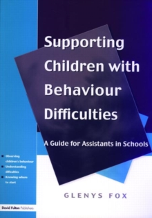 Supporting Children with Behaviour Difficulties : A Guide for Assistants in Schools, Paperback