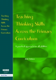 Teaching Thinking Skills Across the Primary Curriculum : A Practical Approach for All Abilities, Paperback