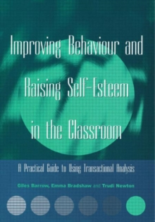 Improving Behaviour and Raising Self-esteem in the Classroom : A Practical Guide to Using Transactional Analysis, Paperback