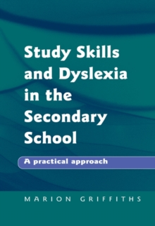 Study Skills and Dyslexia in the Secondary School : A Practical Approach, Paperback Book
