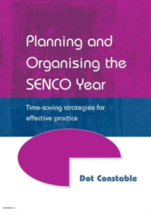 Planning and Organising the SENCO Year : Time Saving Strategies for Effective Practice, Paperback